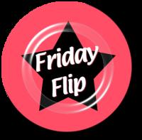 Friday – Flip